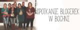 Spotkanie Blogerek w Bochni – relacja.