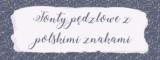 Fonty pędzlowe z polskimi znakami – do pobrania za darmo.