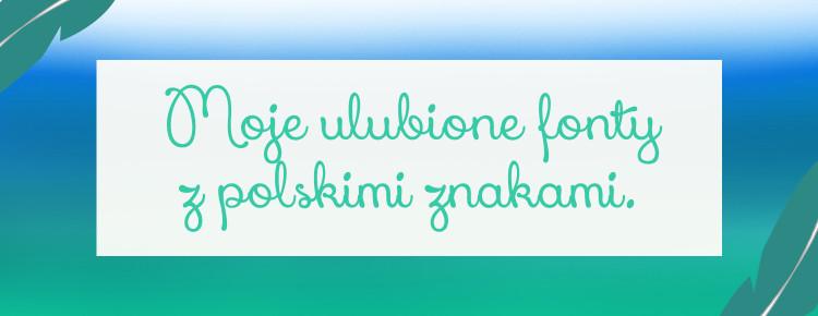 moje ulubione fonty z polskimi znakami