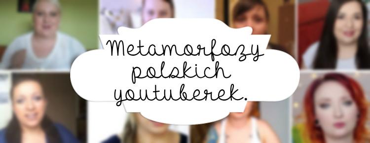 metamorfoza polskich youtuberek glowne2
