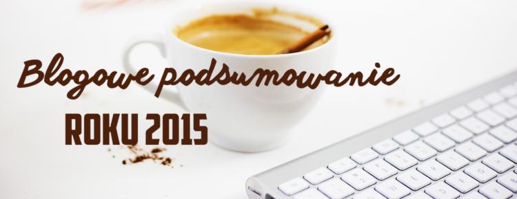 blogowe podsumowanie roku 2015