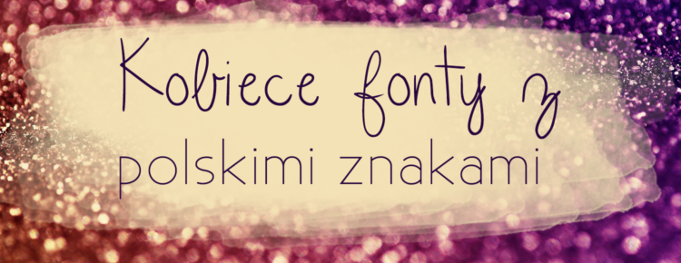 kobiecie fonty z polskimi znakami