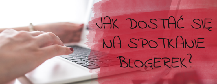 jak dostac sie na spotkanie blogerek
