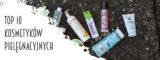 10 kosmetyków pielęgnacyjnych, których aktualnie używam i które sprawdzają się świetnie.