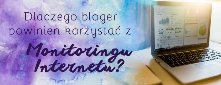 dlaczego bloger powinien korzystac z monitoringu internetu