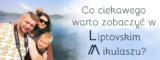 Co ciekawego warto zobaczyć w Liptowskim Mikulaszu?