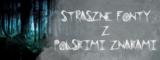 Straszne fonty z polskimi znakami do wykorzystania na Halloween i nie tylko.