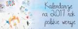 Kalendarze na rok 2017 do pobrania i wydrukowania – polskie wersje.