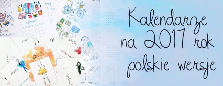 kalendarze na 2017 rok polskie wersje do pobrania i wydrukowania