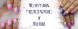 Najlepszy salon stylizacji paznokci w Krakowie 2016, czyli podsumowanie projektu TAJEMNICZY KLIENT w 2016 roku.