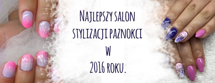 najlepszy salon stylizacji paznokci w 2016 roku