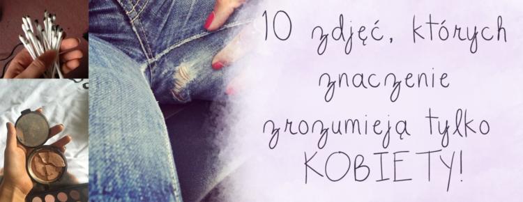 10 zdjec ktorych znaczenie zrozumieja tylko kobiety