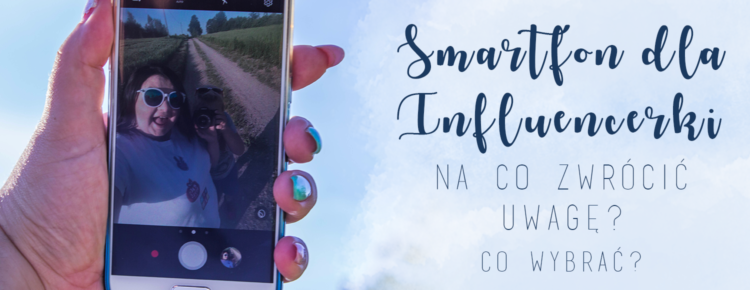 smartfon dla influencerki co wybrac na co zwrocic uwage