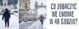 Co zobaczyć we Lwowie w 48 godzin?